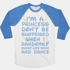 I'm a Princess Don't be Surprised When I Randomly Break Out Into Song and Dance
