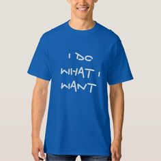 I do what I want Shirt