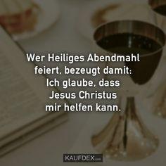 Wer heiliges Abendmahl feiert, bezeugt damit: Ich glaube, dass Jesus Christus mir helfen kann. Jesus Christus, Christian Quotes, Faith, Eucharist, Saints, Relationship