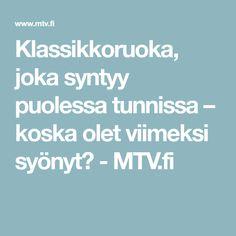 Klassikkoruoka, joka syntyy puolessa tunnissa – koska olet viimeksi syönyt? - MTV.fi Mtv, Lifestyle