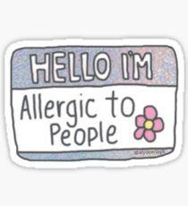 HELLO IM ALLERGIC TO PEOPLE Sticker