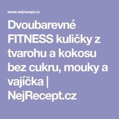 Dvoubarevné FITNESS kuličky z tvarohu a kokosu bez cukru, mouky a vajíčka | NejRecept.cz Fitness, Gymnastics, Rogue Fitness