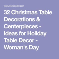 32 Christmas Table Decorations & Centerpieces - Ideas for Holiday Table Decor - Woman's Day