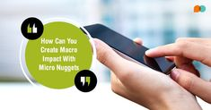 #Microlearning – How Can You Create Macro Impact With Micro Nuggets