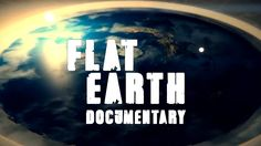 FLAT EARTH. The real name of the world
