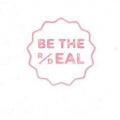 Be the Real Deal.