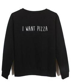 i want pizza #sweatshirt #sweat #shirt #clothing