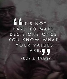 "Roy E. Disney ""Values"" Quote : "" It's not hard to make decisions once you know what your values are."""