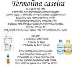 termolina caseira ___________  Essa receita acima é da termolina, que é usada no tecido para não desfiar. Para não dar bolinha no feltro VC usa 40% de termolina (que é essa acima ou a que VC compra pronta) + 60% de água.