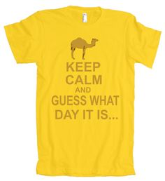 guess what day it is magnets | Keep Calm And Guess What Day It Is American Apparel T-Shirt ...