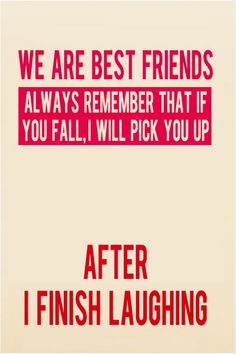 That's so true with my  Bffs