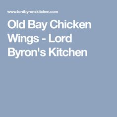 Old Bay Chicken Wings - Lord Byron's Kitchen