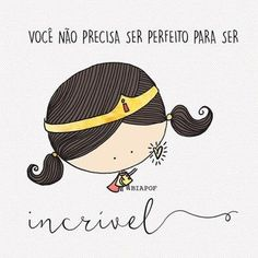 <p></p><p>Você não precisa ser perfeito para ser incrível. </p> Love Fairy, Some Words, Family Love, Positive Thoughts, Pretty Pictures, Illustration, Life Quotes, Doodles, Lettering