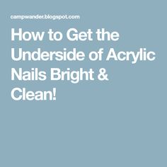 How to Get the Underside of Acrylic Nails Bright & Clean!