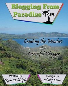 I Am Excited to Announce the Release of my Inspiring eBook: Blogging from Paradise: Creating the Mindset of a Successful Blogger - Blogging From Paradise