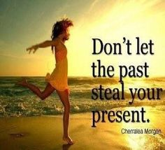 dont let the past life quotes quotes positive quotes quote life positive wise advice wisdom life lessons positive quote