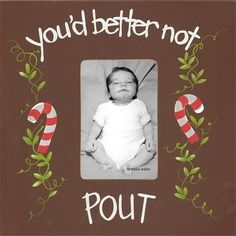 Too funny! Better Not Pout Picture Frame in Bark. $40 - would make a cute page