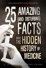 25 Amazing (and Disturbing) Facts About the Hidden History of Medicine    Learn more: http://www.naturalnews.com/Index-SpecialReports.html#ixzz2Pq6RGJxl    Special Reports - NaturalNews.com