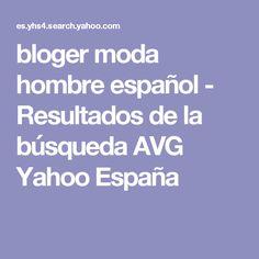 bloger moda hombre español - Resultados de la búsqueda AVG Yahoo España