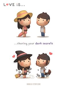 When you love and trust someone fully, you're able to share all your little secrets, perhaps even some of the dark secrets that you've kept hidden all these years! What are some of your dark secrets?