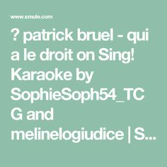 ▶ patrick bruel - qui a le droit on Sing! Karaoke by SophieSoph54_TCG and melinelogiudice | Smule