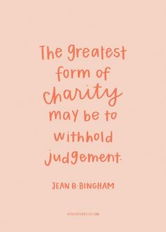 Awesome Wow! ❤️️ The greatest form of charity may be to withhold judgement. Jean B. Bingham. September 2016