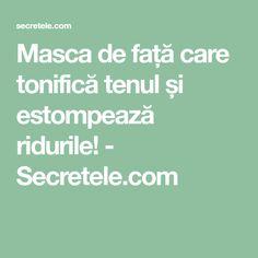 Masca de față care tonifică tenul și estompează ridurile! - Secretele.com