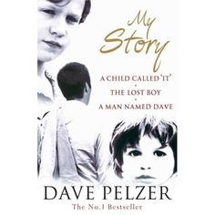 """My Story: (1) A Child Called 'It"""" (2) The Lost Boy (3) A Man Named Dave - excellent books"""