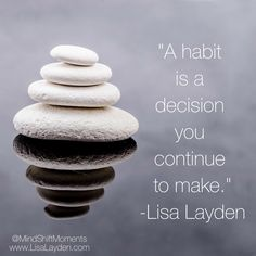 """A habit is a decision you continue to make."" – Lisa Layden  'Til next time remember Life is happening BY you, not TO you™"