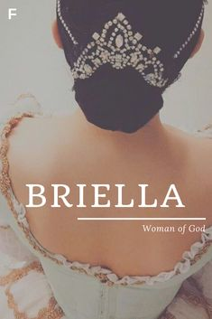 Briella meaning Woman of God American names B baby girl names B baby names female names whimsical baby names baby girl names traditional names names that start with B strong baby names unique baby names feminine names