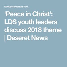 'Peace in Christ': LDS youth leaders discuss 2018 theme | Deseret News