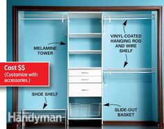 Build a Low Cost Custom Closet: Ready-made storage components make organizing your closet simple and inexpensive. This article compares features of three different systems and explains basic installation techniques. Read more: http://www.familyhandyman.com/closet/build-a-low-cost-custom-closet/view-all