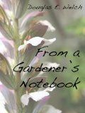 "New Book by Douglas E. Welch: ""From A Gardener's Notebook"" 