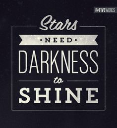 Shine on even when going through hard times...