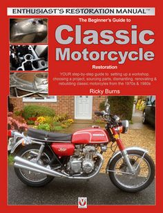 The Beginner's Guide to Classic Motorcycle Restoration : Ricky Burns : Motorbooks
