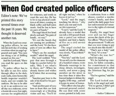 Almost made me cry. I would like to think that this is what God was thinking when he made my dad brave enough to be a police officer.