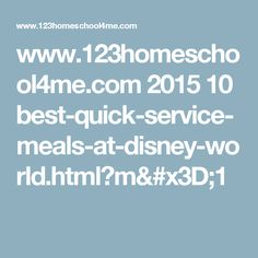 www.123homeschool4me.com 2015 10 best-quick-service-meals-at-disney-world.html?m=1