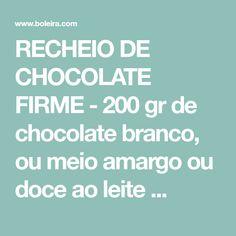 RECHEIO DE CHOCOLATE FIRME - 200 gr de chocolate branco, ou meio amargo ou doce ao leite ...