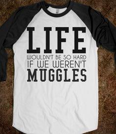 Life not hard if we weren't muggles tee t shirt tshirt