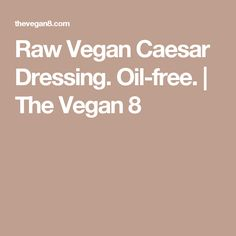 Raw Vegan Caesar Dressing. Oil-free. | The Vegan 8