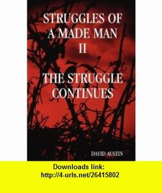 Struggles of a made man The Struggle Continues (9780615259932) David Austin , ISBN-10: 0615259936  , ISBN-13: 978-0615259932 ,  , tutorials , pdf , ebook , torrent , downloads , rapidshare , filesonic , hotfile , megaupload , fileserve