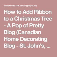 How to Add Ribbon to a Christmas Tree - A Pop of Pretty Blog (Canadian Home Decorating Blog - St. John's, Canada)