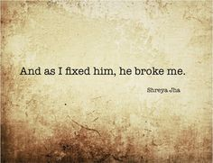 The writer in denial: And as I fixed him, he broke me.