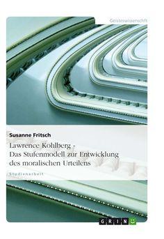 Lawrence Kohlberg - Das Stufenmodell zur Entwicklung des moralischen Urteilens GRIN: http://grin.to/ISX8h Amazon: http://grin.to/8g6lO
