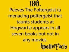 You shouldn't have to explain who Peeves is... And people call them selves Potterheads