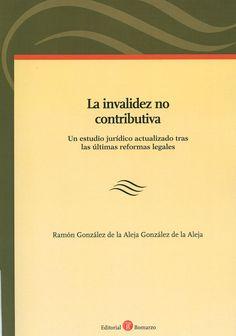 La invalidez no contributiva : un estudio jurídico actualizado tras las últimas reformas legales / Ramón González de Aleja González de la Aleja, 2014