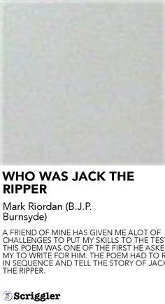 WHO WAS JACK THE RIPPER by Mark Riordan (B.J.P. Burnsyde) https://scriggler.com/detailPost/story/27283