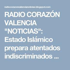 """RADIO CORAZÓN VALENCIA  """"NOTICIAS"""": Estado Islámico prepara atentados indiscriminados ..."""