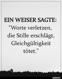 """EIN WEISER SAGTE: """"Worte verletzen, die Stille erschlägt..."""" Lyric Quotes, Sad Quotes, Wisdom Quotes, Words Quotes, Best Quotes, Life Quotes, Inspirational Quotes, Sayings, Words Hurt"""