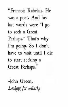 Looking For Alaska John Green. Pudge just might find a great perhaps with Alaska. Join our podcast at Wall Quotes, Book Quotes, Me Quotes, Quotes From Books, Young Quotes, John Green Quotes, John Green Books, Pretty Words, Beautiful Words